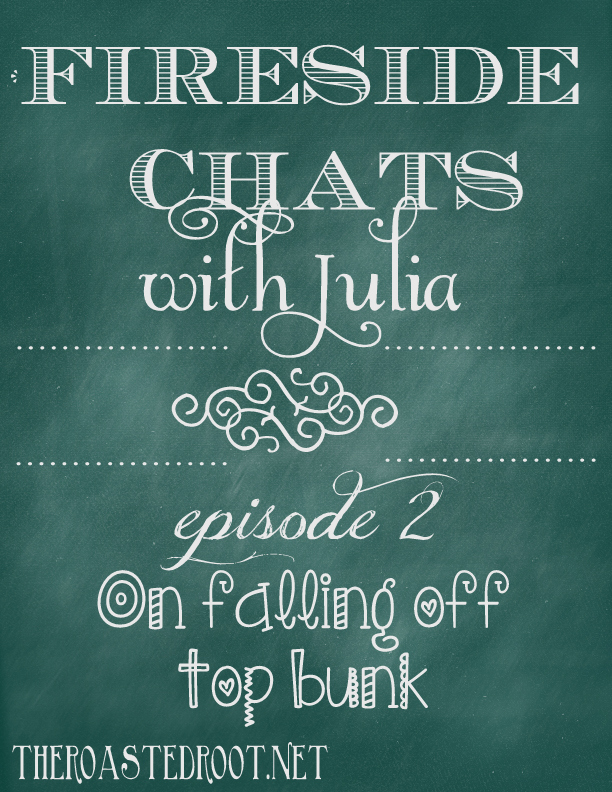 Fireside Chats with Julia - Episode 2: On falling off the top bunk