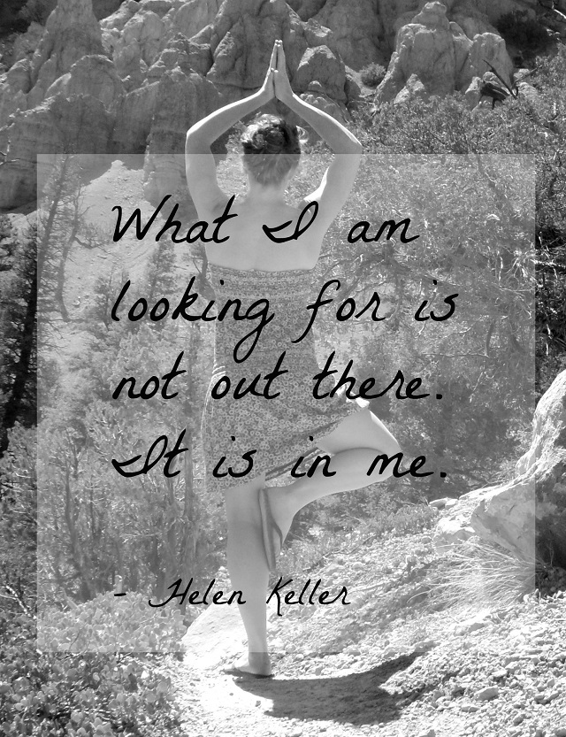 """What I am looking for is not out there. It is in me."" - Helen Keller #quote"