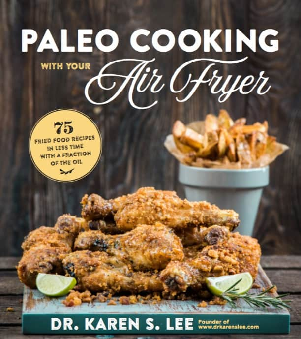 Paleo Cooking with Your Air Fryer by Dr. Karen S. Lee