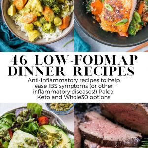 46 Low-FODMAP Dinner Recipes to soothe IBS symptoms. Anti-inflammatory meals that are gluten-free and super easy to digest for those who have inflammatory issues.
