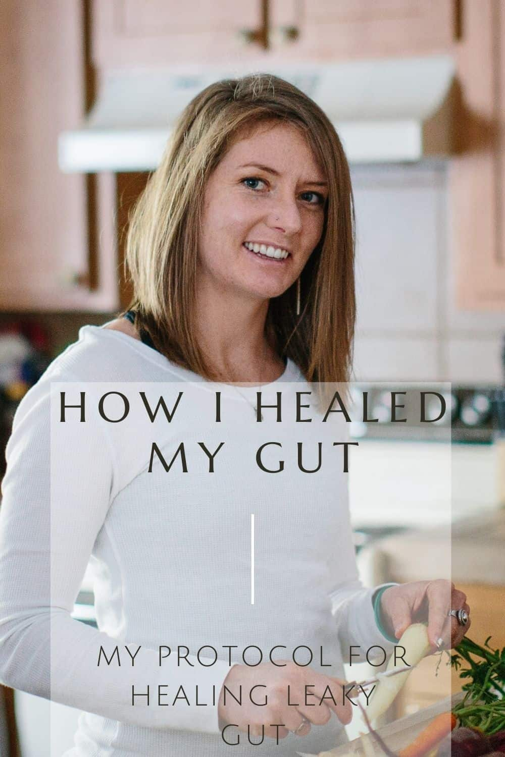 How to Heal Leaky Gut - my gut healing protocol for healing IBS, leaky gut, hormones and more