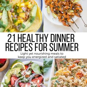 21 Must-Make Healthy Summer Dinner Recipes - light yet satisfying meals to keep you energized in the heat of the summer!