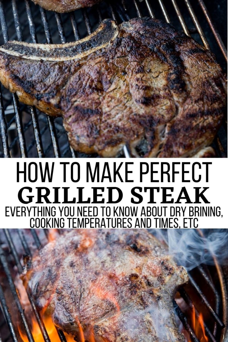 How to Make Perfect Grilled Steak - everything you need to know about dry brining steak, cooking temperatures and times, etc.